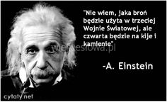 Nie wiem, jaka broń będzie użyta w trzeciej Wojnie Światowej... ,  #Alkohol-i-nałogi Good Vibes Quotes, Good Morning Quotes, Happy Quotes, Life Quotes, Keep Calm Pictures, Drake Quotes, Affirmation Quotes, Albert Einstein, Poetry Quotes