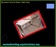 Horizontal Vertical Router Table Plans 140926 - Woodworking Plans and Projects!