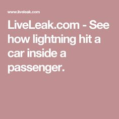 LiveLeak.com -  See how lightning hit a car inside a passenger.