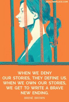 Mental health stigma quote - When we deny the story, it define us. When we own the story, we can write a brave new ending.