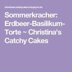 Sommerkracher: Erdbeer-Basilikum-Torte ~ Christina's Catchy Cakes