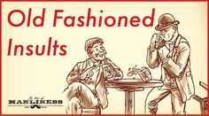 50+ Old Fashioned Insults We Should Bring Back