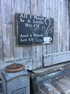 """""""All I Need Is A Little Bit of Coffee & A Whole Lot of Jesus"""" Rustic Wood Sign"""