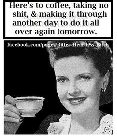 Here's to coffee. Bitch Quotes, Sarcastic Quotes, Funny Quotes, Sunday Coffee, Coffee Time, Coffee Coffee, Coffee Is Life, I Love Coffee, Coffee Jokes