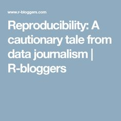 Reproducibility: A cautionary tale from data journalism | R-bloggers
