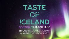 Announcing Taste of Iceland in Boston! The free four-day event will celebrate Iceland's food and music from March 14-18, giving Bostonians a taste of what life is like in Iceland.