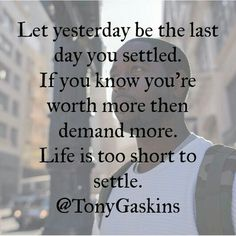 'Let yesterday be the last day you settled' - Tony Gaskins #Quote #Relationship… (Relationship Love)