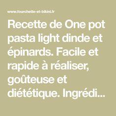 Recette de One pot pasta light dinde et épinards. Facile et rapide à réaliser, goûteuse et diététique. Ingrédients, préparation et recettes associées.
