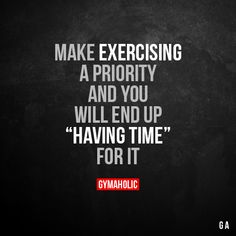 """Make Exercising A Priority  And you will end up """"having time"""" for it.  More motivation: https://www.gymaholic.co  #fitness #gymaholic #workout"""