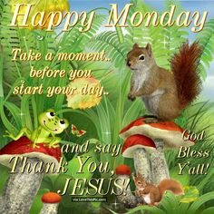 Happy Monday Before You Start Your Day Thank Jesus