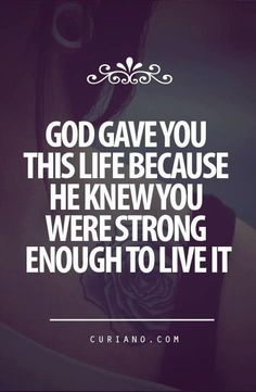 You are strong enough to live with it  More at http://ibibleverses.christianpost.com/