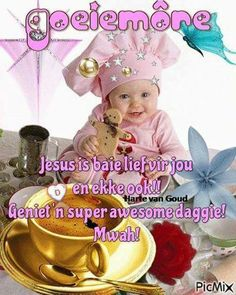 Good Morning Wishes, Good Morning Quotes, Lekker Dag, Afrikaanse Quotes, Goeie More, Happy Birthday, Birthday Cake, Special Quotes, Jesus Christ