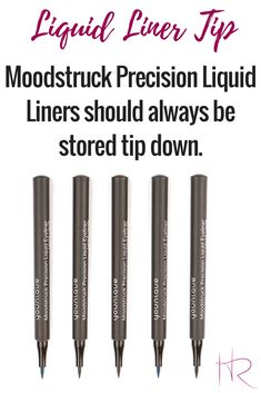 Moodstruck Precision Liquid Liners should always be stored tip down. They have an ever wet tip which means that you don't need to stipple the top on a napkin or towel to get the liquid flowing!