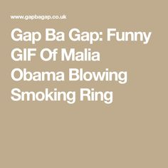 Gap Ba Gap: Funny GIF Of Malia Obama Blowing Smoking Ring