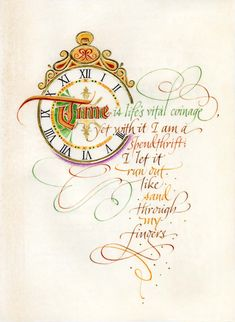 Time Is Life's Vital Coinage, yet with it I am a spendthrift. Fine art print from A Book of Hours. Clock image with flourished calligraphy surrounding. Calligraphy Words, How To Write Calligraphy, Calligraphy Alphabet, Typography Letters, Modern Calligraphy, Penmanship, Creative Lettering, Lettering Design, Lettering Ideas