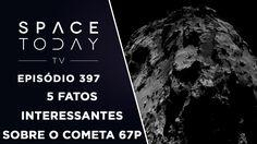 5 Fatos Interessantes Sobre o 67P/Churyumov-Gerasimenko - Space Today TV...