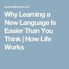 Why Learning a New Language Is Easier Than You Think | How Life Works