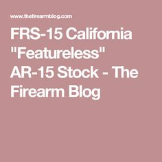 "FRS-15 California ""Featureless"" AR-15 Stock - The Firearm Blog"