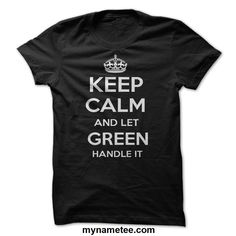 Keep Calm And Let green Handle It Personalized T-Shirt