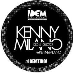 #IDEMTIKO @IDEMAGAZINE #IDEMMagazine @KennyMilano #IDEMTeam!