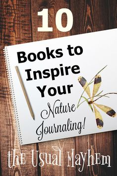 I've put together a collection of our top 10 favorite nature study books from our bookshelves, to inspire your nature journaling! You're sure to find one that makes you want to grab your sketching pencils and head outside!