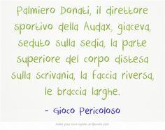 Palmiero Donati, il direttore sportivo della Audax, giaceva, seduto sulla sedia, la parte superiore del corpo distesa sulla scrivania, la faccia riversa, le braccia larghe.