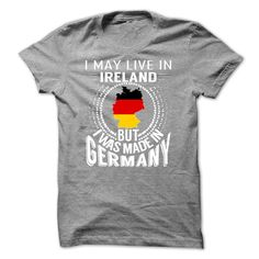 #michigan #states #texas... Cool T-shirts  I May Live in Ireland But I Was Made in Germany  V5 -psshkbqvdn - (CuaTshirts)  Design Description: I May Live in Ireland But I Was Made in Germany. These T-Shirts and Hoodies are perfect for you! Get yours now and wear it proud!  If you.... Check more at http://cuatshirts.com/states/best-sales-i-may-live-in-ireland-but-i-was-made-in-germany-v5-psshkbqvdn-cuatshirts.html