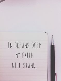 In oceans deep my faith will stand.
