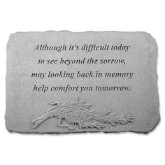 "Add a memorial to a beloved pet or loved one in your backyard with the ""Although It's Difficult Today"" Memorial Stone. Cut from cast stone, this monument displays a warm sentiment and will be a pleasant reminder of the great times you shared together. Quotes And Notes, All Quotes, Great Quotes, Quotes To Live By, Uplifting Quotes, Meaningful Quotes, Inspirational Quotes, Juan Xxiii, Memorial Stones"