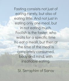 Teachings of St. Seraphim of Sarov on Fasting.     Fasting consists not just of eating rarely, but also of eating little... #Russian #Orthodox #Christian #quotes