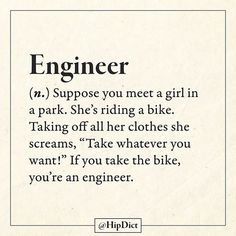 Engineer (Wait. So - according to this - men either take advantage of a crazy woman or steal her bicycle.)