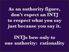 INTJ. This is the driving force with this type. They will respect ...