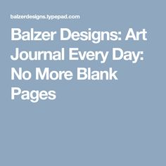 Balzer Designs: Art Journal Every Day: No More Blank Pages