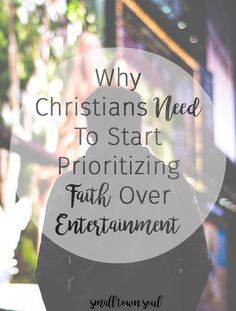 We live in a society saturated with movies, TV, and music, but Christians need to start prioritizing faith over entertainment choices.