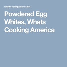 Powdered Egg Whites, Whats Cooking America