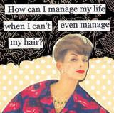 How can I manage my life when I can't even manage my hair?