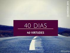 40 dias, 40 virtudes - #40dias40virtudes   A quaresma é um tempo de renovação, de introspecção, de peregrinação. É tempo de ajustarmos, arrumarmos, mudarmos, em primeiro lugar, a nossa vida.  ver mais no site
