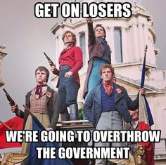 Get on losers, we're going to overthrow the government. -- Musicals, Les Miserables, funny meme, Mean Girls mashup, characters, quotes