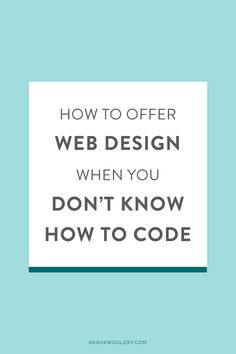 How to offer web design when you don't know how to code