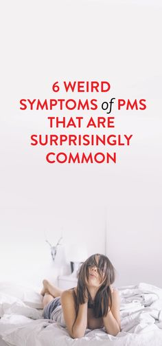 6 Weird Symptoms Of PMS That Are Surprisingly Common   .ambassador