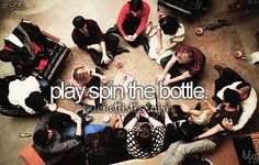 play spin the bottle #bucketlist