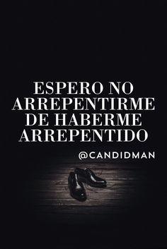 Espero no arrepentirme de haberme arrepentido.  @Candidman     #Frases Candidman Reflexión @candidman