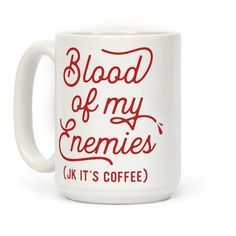 This cute, but brutal coffee mug features the phrase 'Blood Of My Enemies, jk it's coffee.' This sassy mug is the perfect gift for anyone who loves coffee and kicking ass.
