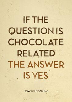 If the question is chocolate related, the answer is always yes.