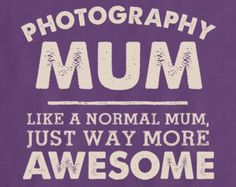 I'm A Photography Mum, Like A Normal Mum Just Way More Awesome Womens T Shirt - Mothers Day Gift, Birthday Present, Christmas Gift For Her