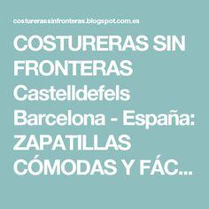 COSTURERAS SIN FRONTERAS  Castelldefels Barcelona - España: ZAPATILLAS CÓMODAS Y FÁCIL DE CONFECCIONAR. TALLERES DE MANUALIDADES TEXTILES