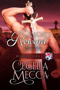 The Knight's Reward (Border Series Book by [Mecca, Cecelia] Historical Romance Books, Romance Authors, King And Country, Paranormal Romance, Mecca, Book Lovers, Medieval, Book News, Book Stuff