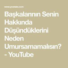 Başkalarının Senin Hakkında Düşündüklerini Neden Umursamamalısın? - YouTube Youtube, Youtubers, Youtube Movies