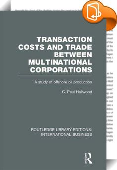 Transaction Costs & Trade Between Multinational Corporations (RLE International Business)    ::  <P>Until this book was published little had appeared on the matter of the organization of production in oil gathering. This book:</P> <UL> <P> <LI>Describes the global offshore oil supply industry and its features on one of the world's major offshore oil services bases</LI> <P></P> <P> <LI>Draws on the theory of the multinational corporation to explain why buyers and sellers should have int...