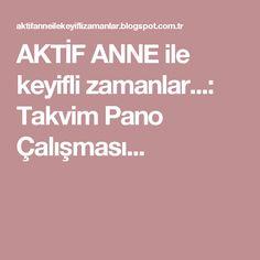 AKTİF ANNE ile keyifli zamanlar...: Takvim Pano Çalışması...
